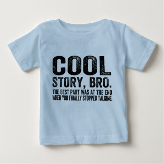 Cool Story Bro.The best part was... Baby T-Shirt