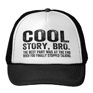 Cool Story Bro.The best part was... Trucker Hat