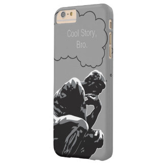 Cool Story, Bro Thinker Fun Barely There iPhone 6 Plus Case