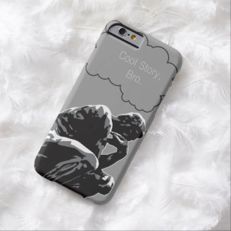 Cool Story, Bro Thinker Funn Barely There iPhone 6 Case