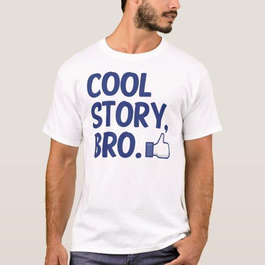 COOL STORY BRO THUMBS UP! I LIKE THIS T-Shirt