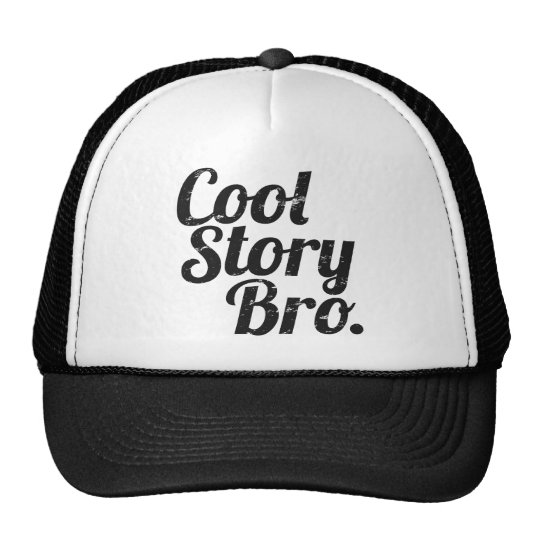Cool Story Bro. Trucker Hat