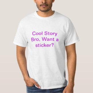 Cool story bro want a sticker? T-Shirt