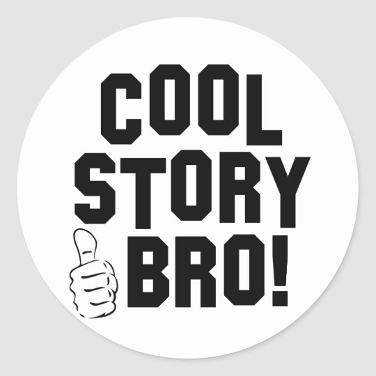 Cool Story Bro! with Thumbs Up Classic Round Sticker