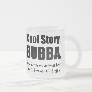 Cool Story, Bubba Frosted Glass Coffee Mug