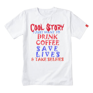 Cool Story I Drink coffee Save lives take selfies Zazzle HEART T-Shirt