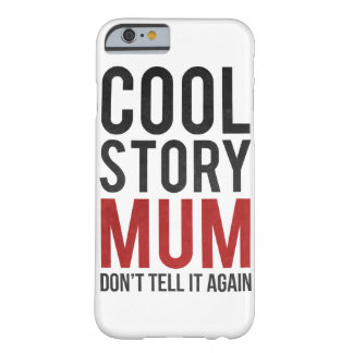Cool story mum, don't tell it again barely there iPhone 6 case