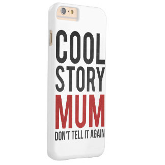 Cool story mum, don't tell it again barely there iPhone 6 plus case
