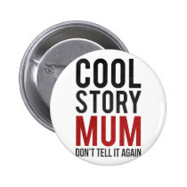 cool, story, mum, funny, bro, internet memes, humor, cool story bro, cool story mum, funny button, fun, mom, memes, swag, red, button, Button with custom graphic design