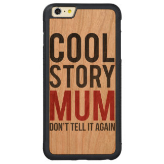 Cool story mum, don't tell it again carved® cherry iPhone 6 plus bumper