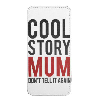 Cool story mum, don't tell it again iPhone 5 pouch