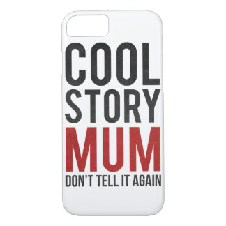 Cool story mum, don't tell it again iPhone 8/7 case