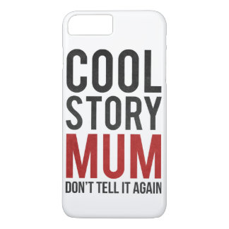Cool story mum, don't tell it again iPhone 8 plus/7 plus case