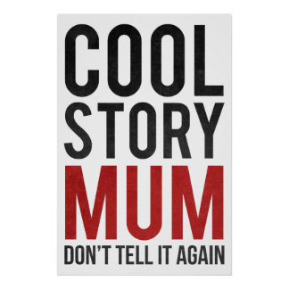 Cool story mum, don't tell it again poster