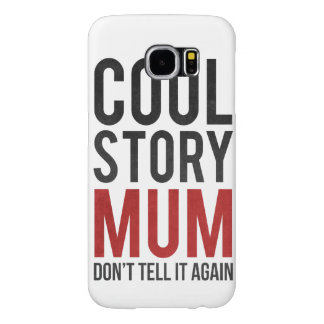 Cool story mum, don't tell it again samsung galaxy s6 cases