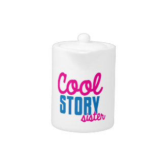 Cool story SISTER Teapot