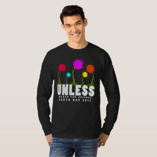 Cool Unless March for Science Earth Day 2017 T-Shi T-Shirt