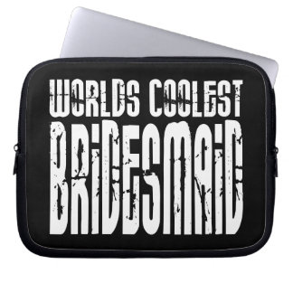 Cool Wedding Party Favor Worlds Coolest Bridesmaid Laptop Computer Sleeve
