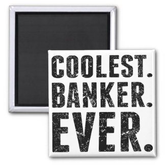 Coolest. Banker. Ever. Magnet