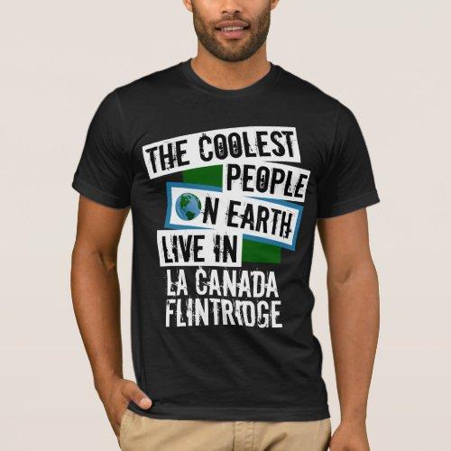Coolest People on Earth in La Canada Flintridge T-Shirt