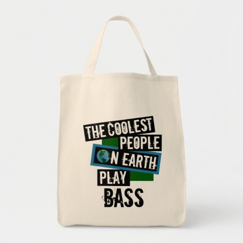 The Coolest People on Earth Play Bass Grocery Tote Bag