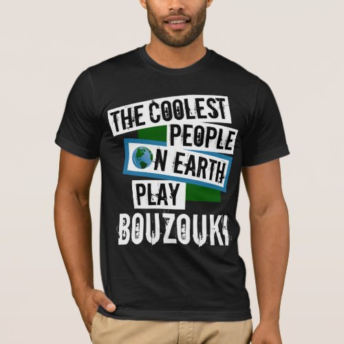 The Coolest People on Earth Play Bouzouki Music Lover T-Shirt