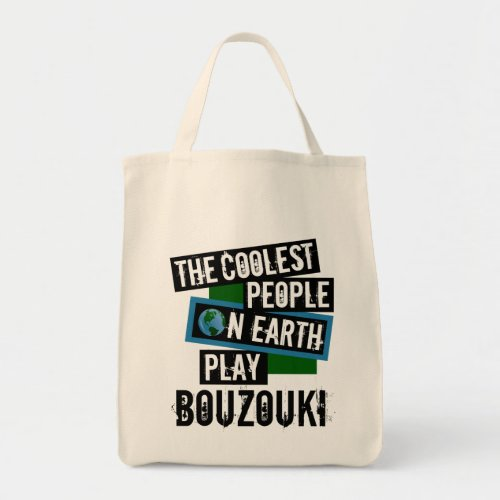 The Coolest People on Earth Play Bouzouki Grocery Tote Bag