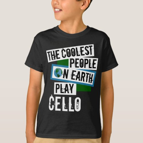The Coolest People on Earth Play Cello String Instrument Cellist T-Shirt