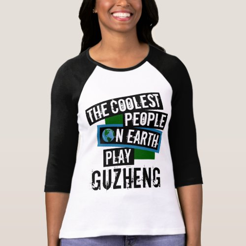 The Coolest People on Earth Play Guzheng Music Lover T-Shirt
