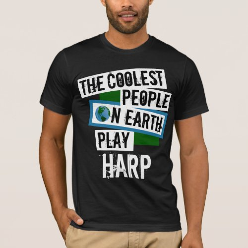 The Coolest People on Earth Play Harp Music Lover T-Shirt