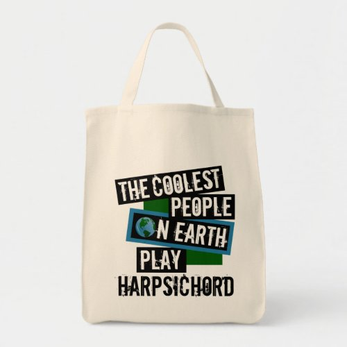 The Coolest People on Earth Play Harpsichord Grocery Tote Bag