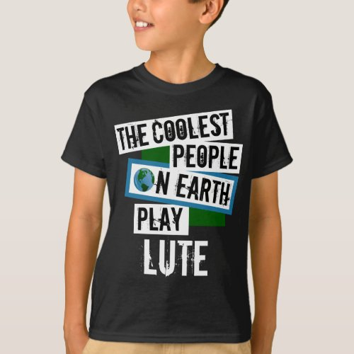 The Coolest People on Earth Play Lute String Instrument Lutenist T-Shirt