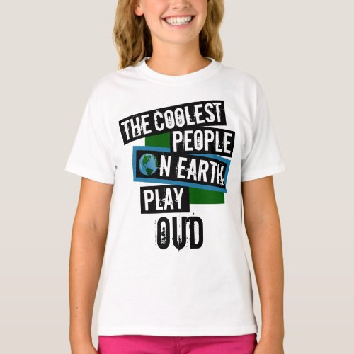 The Coolest People on Earth Play Oud String Instrument Oudist T-Shirt