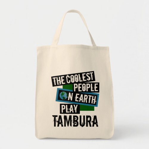 The Coolest People on Earth Play Tambura Grocery Tote Bag