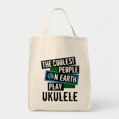 The Coolest People on Earth Play Ukulele Grocery Tote Bag