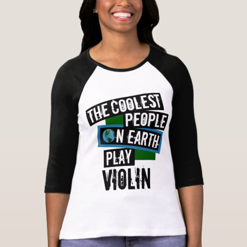 The Coolest People on Earth Play Violin Music Lover T-Shirt