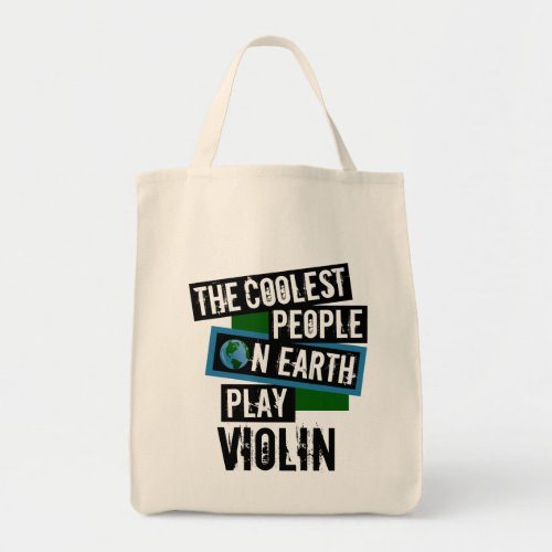 The Coolest People on Earth Play Violin Grocery Tote Bag