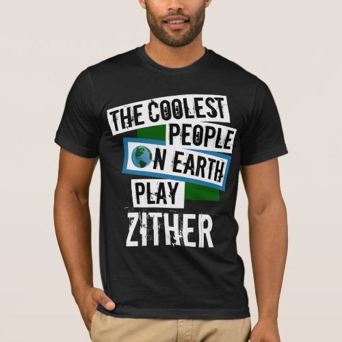 The Coolest People on Earth Play Zither Music Lover T-Shirt