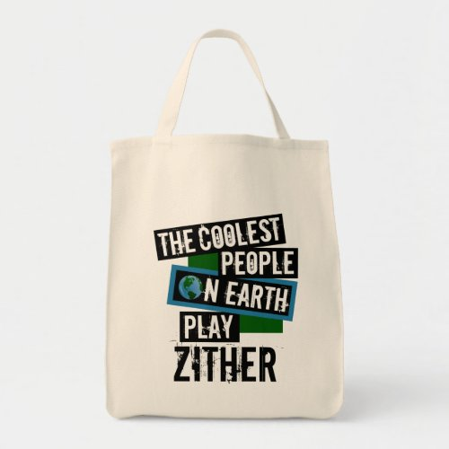 The Coolest People on Earth Play Zither Grocery Tote Bag