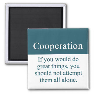 Cooperate with others for greatness 2 inch square magnet