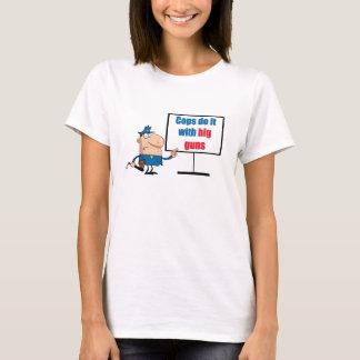 cop do it with big guns T-Shirt
