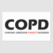 COPD - Chronic Obsessive Parrot Disorder Rectangular Sticker