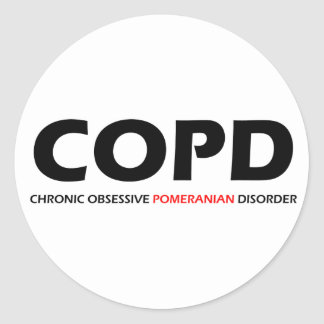 COPD - Chronic Obsessive Pomeranian Disorder Round Stickers