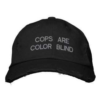 COPS ARE COLOR BLIND CAP by eZaZZleMan.com Embroidered Baseball Cap