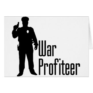 Cops are war profiteers card