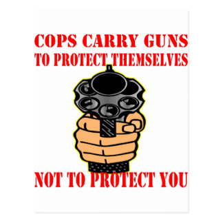 Cops Carry Guns To Protect Themselves Not To Postcard