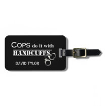 Cops do it! Funny Cops gifts Bag Tag