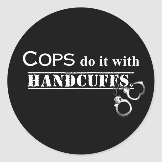 Cops do it! Funny Cops gifts Classic Round Sticker