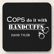 Cops do it! Funny Cops gifts Coaster