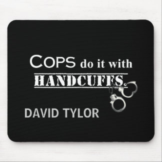 Cops do it! Funny Cops gifts Mouse Pad